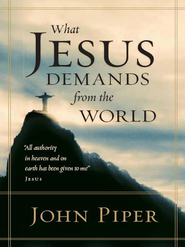 What Jesus Demands from the World - eBook  -     By: John Piper