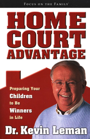 Home Court Advantage: Preparing Your Children to Be Winners in Life  -              By: Dr. Kevin Leman