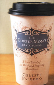 The Coffee Mom's Devotional: A Rich Blend of 30 Brief and Inspiring Devotions  -     By: Celeste Palermo