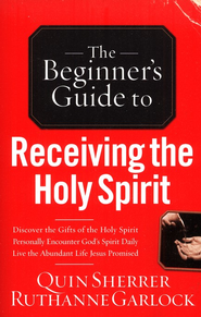 The Beginner's Guide to Receiving the Holy Spirit  -     By: Quin Sherrer