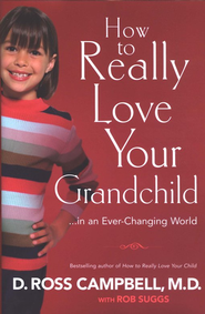 How to Really Love Your Grandchild  -     By: D. Ross Campbell, Rob Suggs