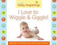 I Love to Wiggle & Giggle: Instant Activities with Babies and Toddlers  -