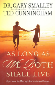 As Long As We Both Shall Live: Experience the Marriage  You've Always Wanted  -     By: Dr. Gary Smalley, Ted Cunningham