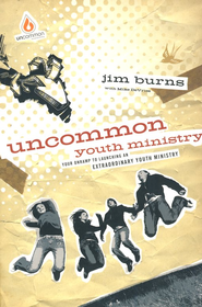 Uncommon Youth Ministry: Your Onramp to Launching an Extraordinary Youth Ministry   -     By: Jim Burns