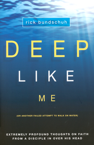 Deep Like Me: Extremely Profound Thought on Faith from a Disciple in Over His Head  -              By: Rick Bundschuh
