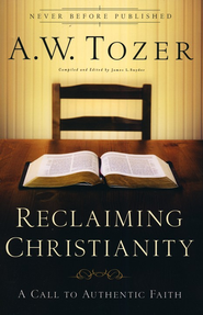 Reclaiming Christianity: A Call to Authentic Faith   -     By: A.W. Tozer
