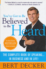 You've Got to Be Believed to Be Heard: The Complete Book of Speaking...in Business and in Life  -              By: Bert Decker