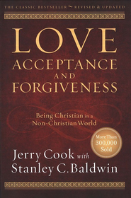 Love, Acceptance and Forgiveness, Revised and updated: Being Christian in a Non-Christian World  -     By: Jerry Cook, Stanley C. Baldwin