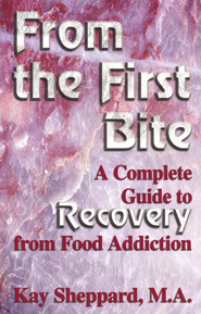 From the First Bite: A Complete Guide to Recovery from Food Addiction  -     By: Kay Sheppard