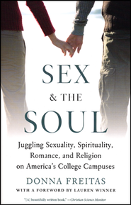 Sex and the Soul: Juggling Sexuality, Spirituality, Romance, and Religion on America's College Campuses  -     By: Donna Freitas