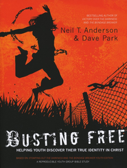 Busting Free: Helping Youth Discover Their True Identity in Christ  -     By: Neil T. Anderson, Dave Park