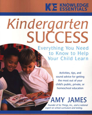 Kindergarten Success: Everything You Need to Know to Help Your Child Learn  -     By: Amy James