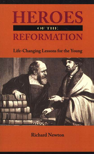 Heroes of the Reformation  -     By: Richard Newton