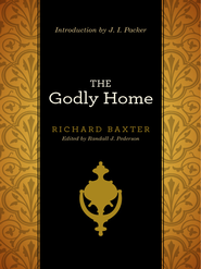 The Godly Home - eBook  -     Edited By: Randall J. Pederson     By: Richard Baxter