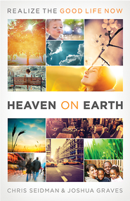 Heaven on Earth: Realizing the Good Life Now  -&lt;br /&gt;&lt;br /&gt;<br /> By: Chris Seidman, Joshua Graves&lt;/p&gt;&lt;br /&gt;<br /> &lt;p&gt;