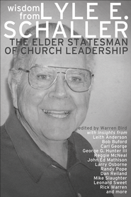 Wisdom from the Elder Statesman of Church Leadership: The Best of Lyle E. Schaller  -              Edited By: Warren Bird                   By: Lyle E. Schaller