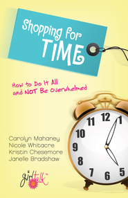 Shopping for Time: How to Do It All and NOT Be Overwhelmed - eBook  -     By: Carolyn Mahaney, Nicole Whitacre, Kristin Chesemore