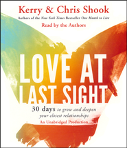 Love at Last Sight: Thirty Days to Grow and Deepen Your Closest Relationships, Audio CD  -              By: Kerry Shook, Chris Shook
