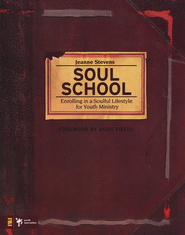 Soul School: Enrolling in a Soulful Lifestyle for Youth Ministry  -     By: Jeanne Stevens