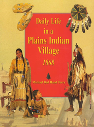 Daily Life of the Plains Indian Village 1868   -     By: Michael Terry