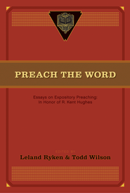 Preach the Word: Essays on Expository Preaching: In Honor of R. Kent Hughes - eBook  -     Edited By: Leland Ryken, Todd Wilson     By: Leland Ryken & Todd Wilson, eds.