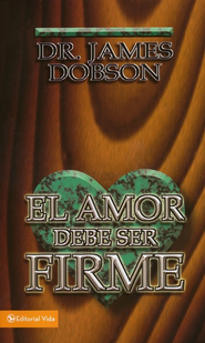 El Amor Debe Ser Firme, Edici&#243n de Mercado  (Love Must Be Tough, Mass Market Ed.)  -              By: Dr. James Dobson