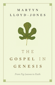 The Gospel in Genesis: From Fig Leaves to Faith - eBook  -     By: D. Martin Lloyd-Jones
