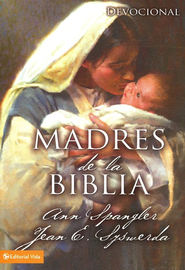 Madres de la Biblia  (Mothers of the Bible)  -              By: Robert Wolgemuth