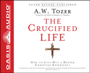 The Crucified Life: How To Live Out A Deeper Christian Experience - Unabridged Audiobook on CD  -              Narrated By: Tim Lundeen                   By: A.W. Tozer