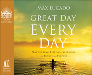 Great Day Every Day: Navigating Life's Challenges with Promise and Purpose Unabridged Audiobook on CD  -              By: Max Lucado