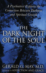 The Dark Night of the Soul: A Psychiatrist Explores the Connection Between Darkness and Spiritual Growth  -     By: Gerald G. May