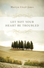 Let Not Your Heart Be Troubled - eBook  -     By: D. Martyn Lloyd-Jones
