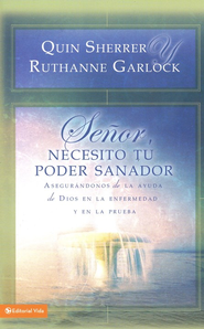 Señor, Necesito Tu Poder Sanador (Lord, I Need  Your Healing Power)  -     By: Quin Sherrer, Ruthanne Garlock