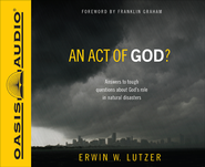 An Act of God?: Answers to Tough Questions About God's Role in Natural Disasters Unabridged Audiobook on CD  -              By: Erwin W. Lutzer