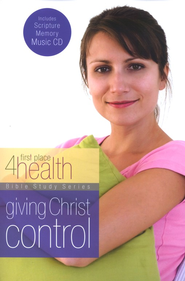 First Place 4 Health: Giving Christ Control,  Bible Study with Scripture Memory CD  -     By: First Place 4 Health