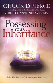 Possessing Your Inheritance, Revised and Updated: Take Hold of God's Destiny for Your Life  -     By: Chuck D. Pierce