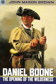 Daniel Boone: The Opening of the Wilderness  -     By: John Mason Brown