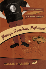 Young, Restless, Reformed: A Journalist's Journey with the New Calvinists - eBook  -     By: Collin Hansen
