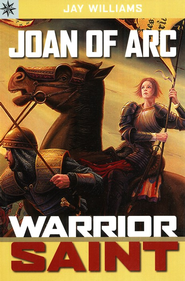 Joan of Arc: Warrior Saint  -              By: Jay Williams
