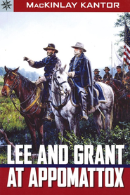 Lee and Grant at Appomattox  -              By: MacKinlay Kantor