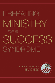 Liberating Ministry from the Success Syndrome - eBook  -     By: Kent Hughes, Barbara Hughes