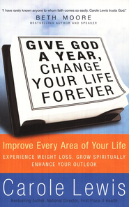 Give God a Year, Change Your Life Forever: Improve Every Area of Your Life  -     By: Carole Lewis