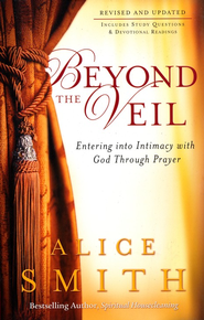 Beyond the Veil: Entering into Intimacy with God Through Prayer, updated  -     By: Alice Smith
