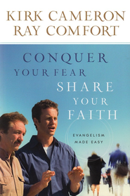 Conquer Your Fear, Share Your Faith: An Evangelism Crash Course  -     By: Kirk Cameron, Ray Comfort