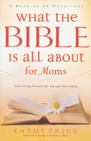 What the Bible Is All About for Moms: God's Loving Promises for You and Your Family  -              By: Kathy Pride
