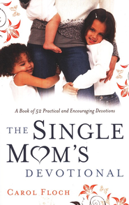 The Single Mom's Devotional: A Book of 52 Practical and Encouraging Devotions  -     By: Carol Floch