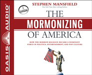 The Mormonizing of America Unabridged Audiobook on CD  -              By: Stephen Mansfield