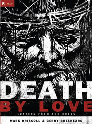 Death by Love: Letters from the Cross - eBook  -     By: Mark Driscoll, Gerry Breshears