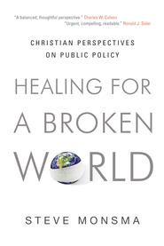 Healing for a Broken World: Christian Perspectives on Public Policy - eBook  -     By: Steve Monsma
