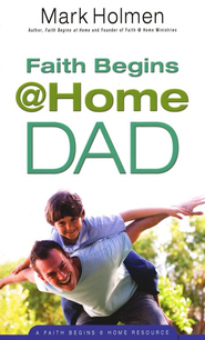 Faith Begins @ Home Dad   -     By: Mark Holmen